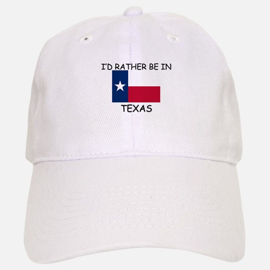 I'd rather be in Texas Baseball Baseball Cap