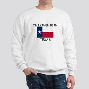 I'd rather be in Texas Sweatshirt