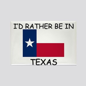 I'd rather be in Texas Rectangle Magnet