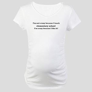 Elementary School Crazy Maternity T-Shirt