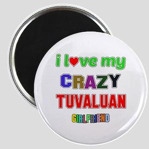 I Love My Crazy Tuvaluan Girlfriend Magnet