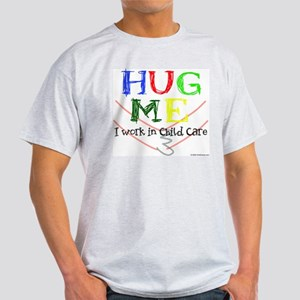 Hug Me I Work in Child Care Light T-Shirt