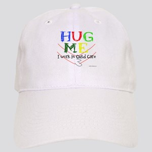 Hug Me I Work in Child Care Cap