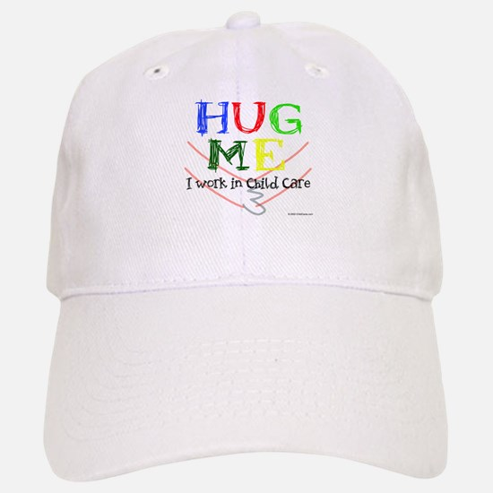Hug Me I Work in Child Care Baseball Baseball Cap