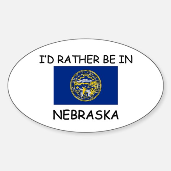 I'd rather be in Nebraska Oval Decal