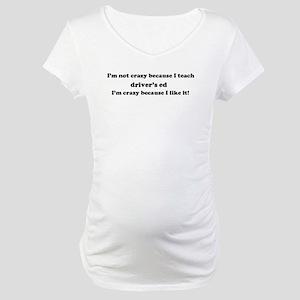 Driver's Ed Crazy Maternity T-Shirt