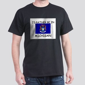I'd rather be in Michigan Dark T-Shirt