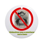 Columbus Not a Hero Ornament (Round)