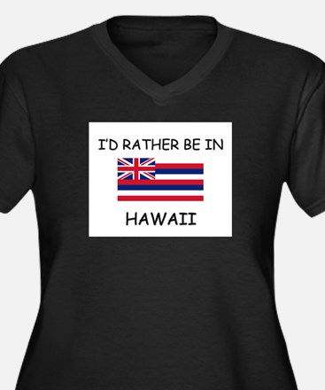 I'd rather be in Hawaii Women's Plus Size V-Neck D