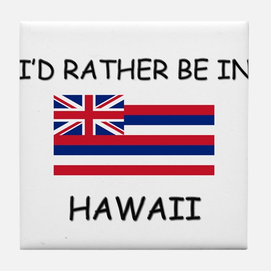 I'd rather be in Hawaii Tile Coaster