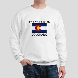 I'd rather be in Colorado Sweatshirt