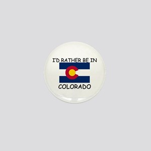 I'd rather be in Colorado Mini Button