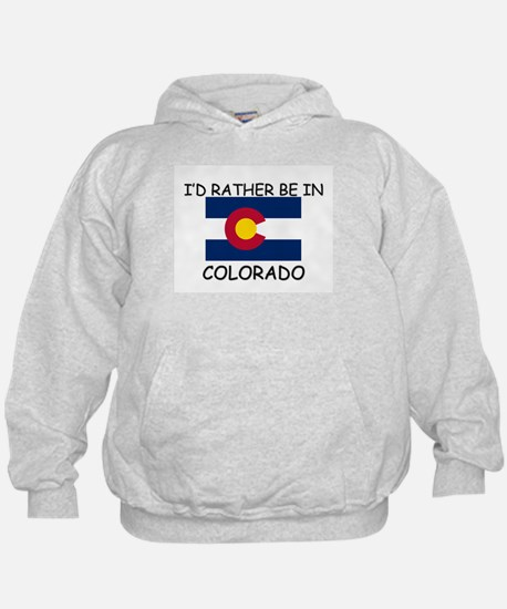I'd rather be in Colorado Hoody