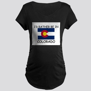 I'd rather be in Colorado Maternity Dark T-Shirt