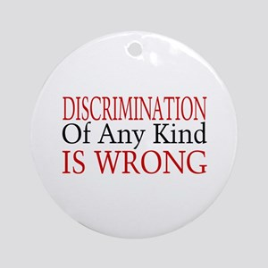 Discrimination Is Wrong Ornament (Round)