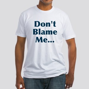 Don't Blame Me... Fitted T-Shirt