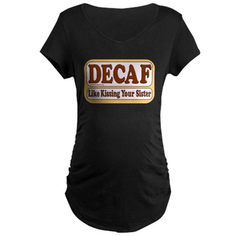 Decaf, Kissing Your Sister Maternity Dark T-Shirt