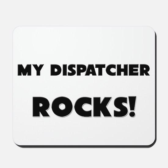 MY Dispatcher ROCKS! Mousepad