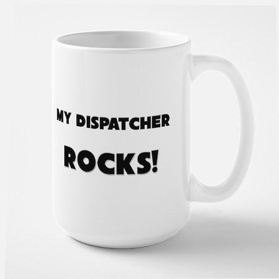 MY Dispatcher ROCKS! Large Mug