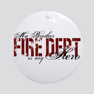 My Brother is My Hero - Fire Dept Ornament (Round)