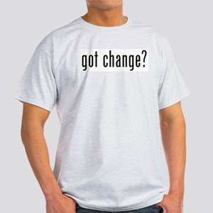 got change? Light T-Shirt