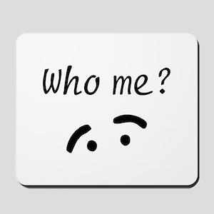 Who Me? Mousepad