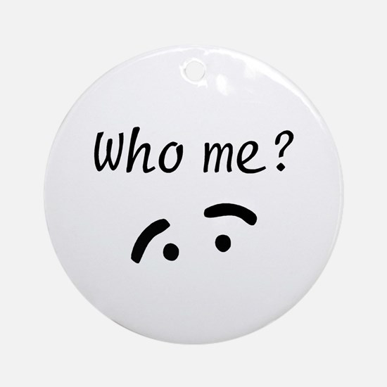 Who Me? Ornament (Round)
