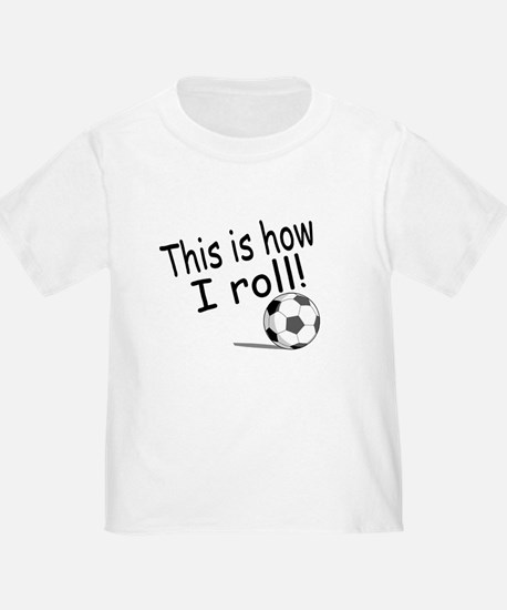 This Is How I Roll (Soccer) T