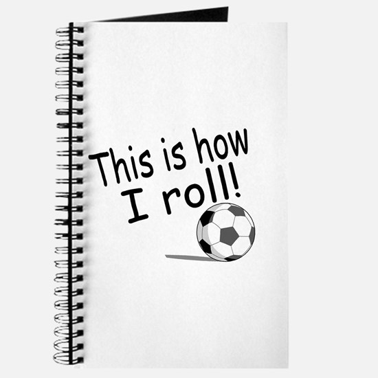This Is How I Roll (Soccer) Journal