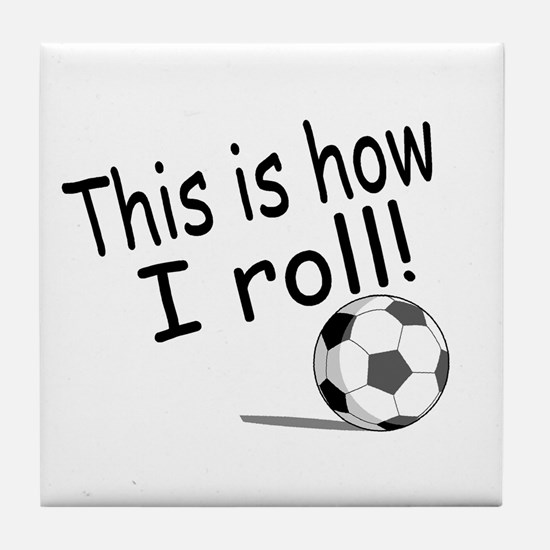 This Is How I Roll (Soccer) Tile Coaster