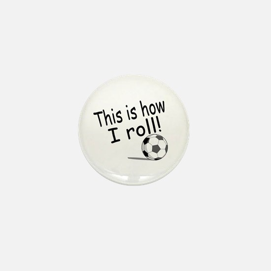 This Is How I Roll (Soccer) Mini Button