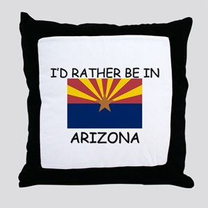 I'd rather be in Arizona Throw Pillow