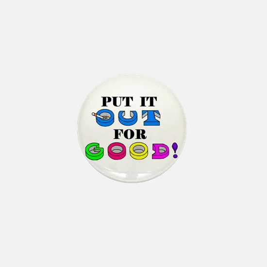 PUT IT OUT FOR GOOD! Mini Button