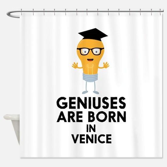Geniuses are born in VENICE C5jj0 Shower Curtain