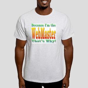 Because I'm The Webmaster Light T-Shirt