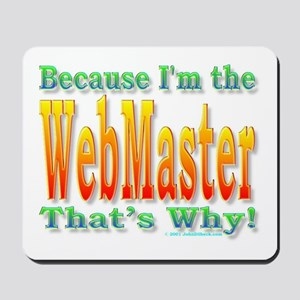Because I'm The Webmaster Mousepad
