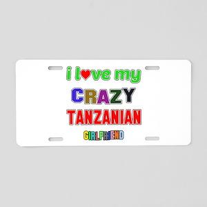 I Love My Crazy Tanzanian G Aluminum License Plate