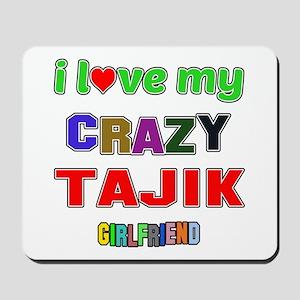 I Love My Crazy Tajik Girlfriend Mousepad