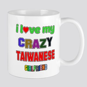 I Love My Crazy Taiwanese Girlfr 11 oz Ceramic Mug