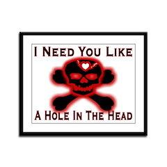 Need You Like A Hole Framed Panel Print