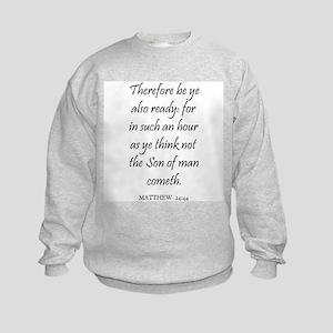 MATTHEW  24:44 Kids Sweatshirt