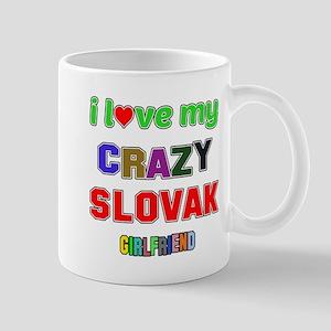 I Love My Crazy Slovak Girlfrien 11 oz Ceramic Mug