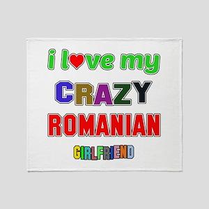 I Love My Crazy Romanian Girlfriend Throw Blanket