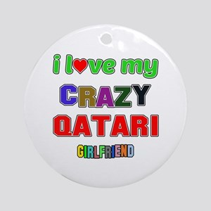 I Love My Crazy Qatari Girlfriend Round Ornament