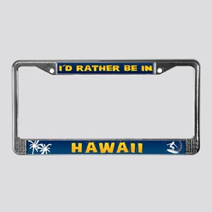 I'd Rather be in Hawaii License Plate Frame