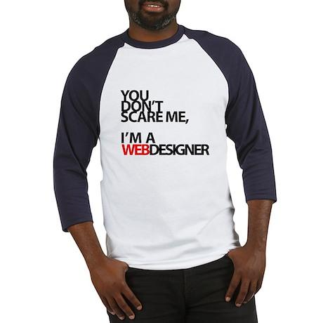 You don't scare me, I'm a webdesigner Baseball Jer