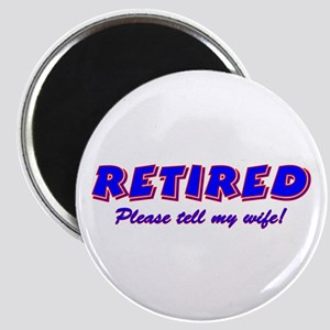 Retired, Please Tell My Wife Magnet