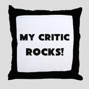 MY Critic ROCKS! Throw Pillow
