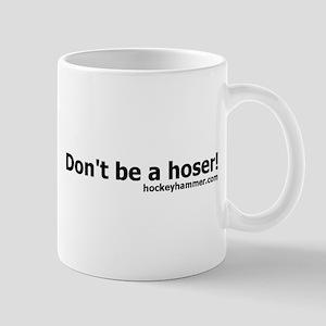 Don't be a hoser! Mug