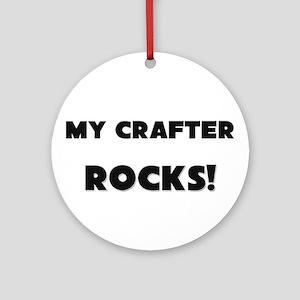 MY Crafter ROCKS! Ornament (Round)